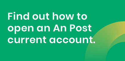 Don't have An Post Money Current Account? Find out how to open an account'